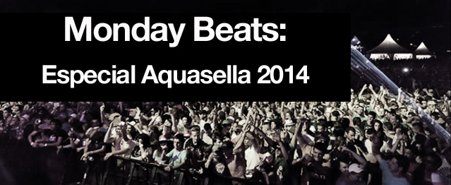 Monday Beats: Especial Aquasella 2014