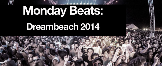 Monday Beats: Especial Dreambeach 2014